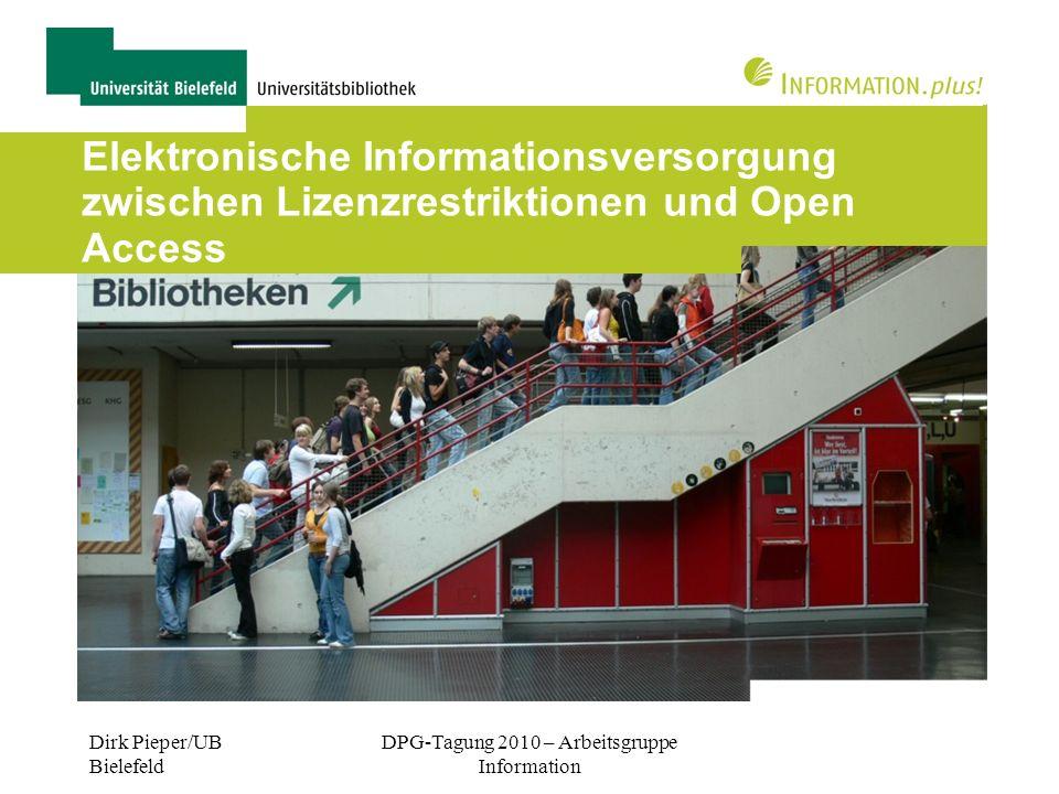 Dirk Pieper/UB Bielefeld DPG-Tagung 2010 – Arbeitsgruppe Information Elektronische Informationsversorgung zwischen Lizenzrestriktionen und Open Access