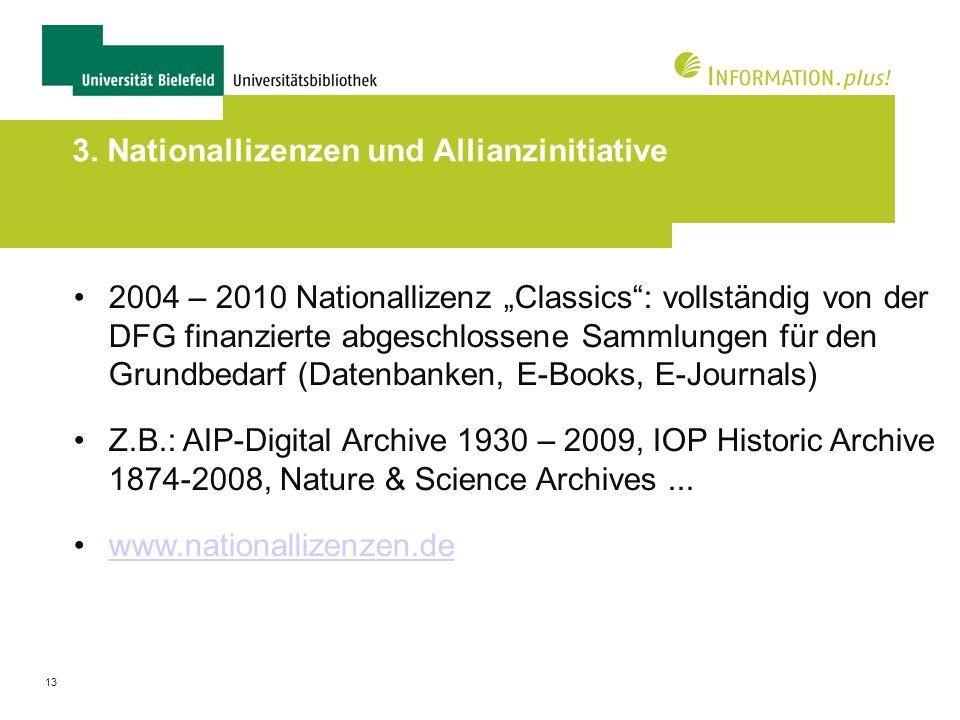 13 3. Nationallizenzen und Allianzinitiative 2004 – 2010 Nationallizenz Classics: vollständig von der DFG finanzierte abgeschlossene Sammlungen für de