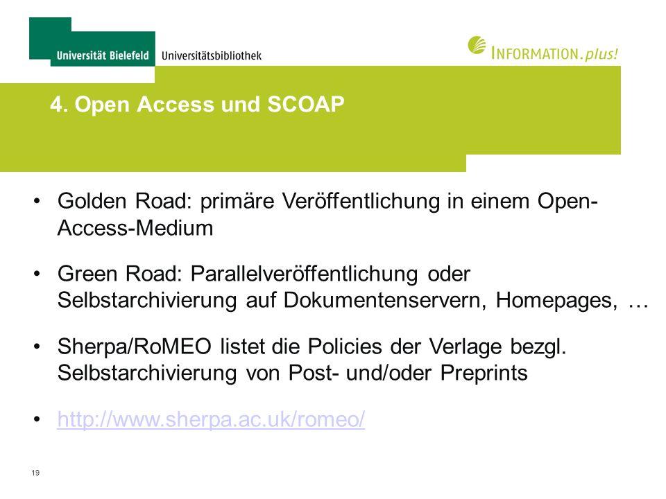 19 4. Open Access und SCOAP Golden Road: primäre Veröffentlichung in einem Open- Access-Medium Green Road: Parallelveröffentlichung oder Selbstarchivi