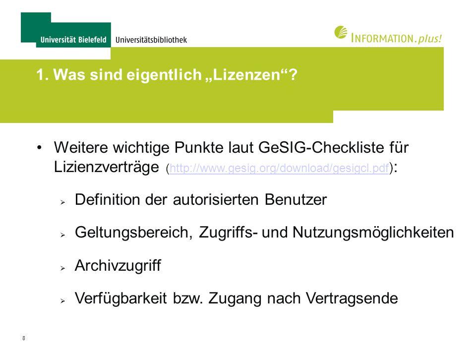 8 1. Was sind eigentlich Lizenzen? Weitere wichtige Punkte laut GeSIG-Checkliste für Lizienzverträge (http://www.gesig.org/download/gesigcl.pdf ) :htt