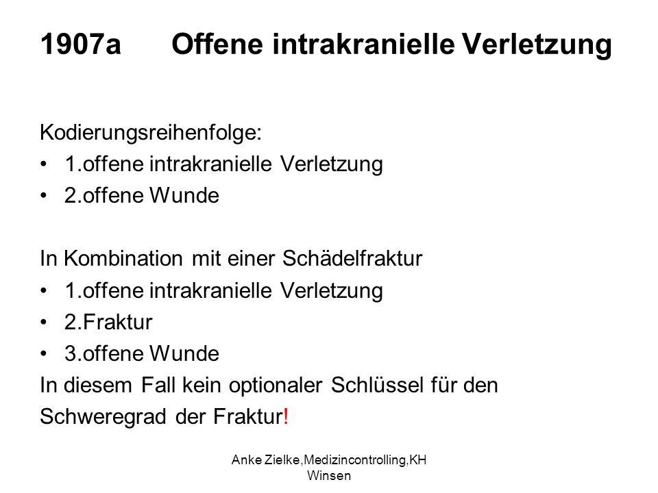 Anke Zielke,Medizincontrolling,KH Winsen 1907a Offene intrakranielle Verletzung Kodierungsreihenfolge: 1.offene intrakranielle Verletzung 2.offene Wun