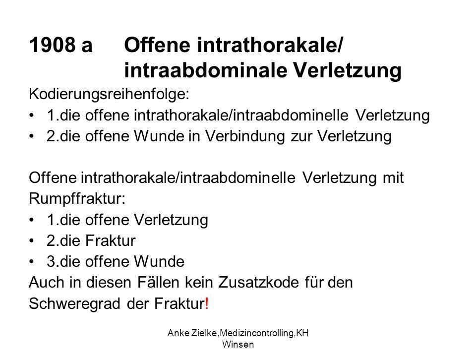 Anke Zielke,Medizincontrolling,KH Winsen 1908 a Offene intrathorakale/ intraabdominale Verletzung Kodierungsreihenfolge: 1.die offene intrathorakale/i