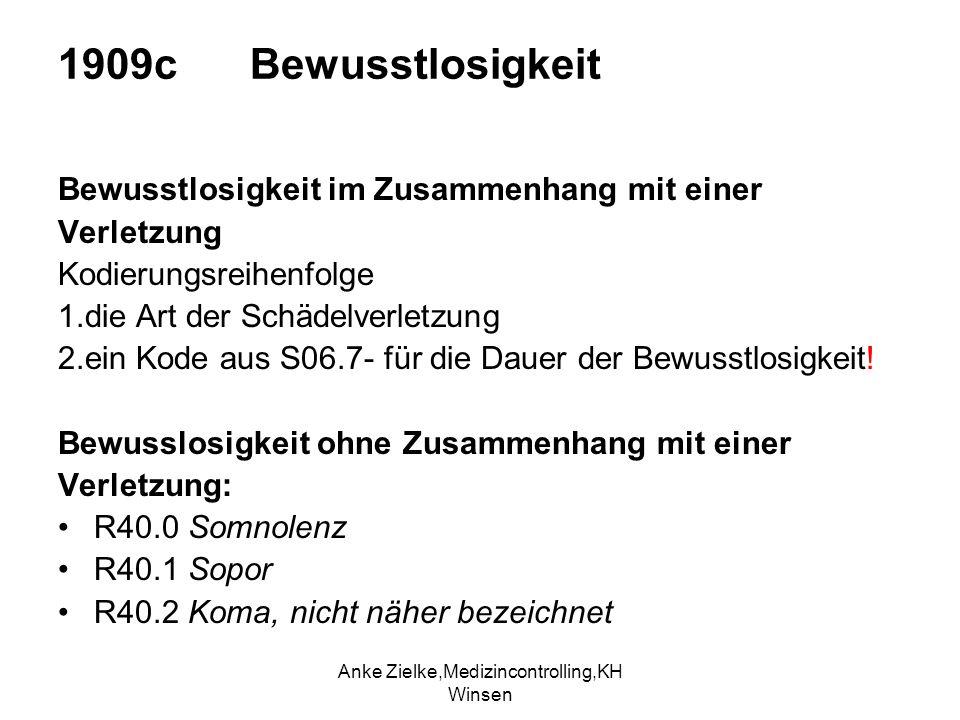 Anke Zielke,Medizincontrolling,KH Winsen 1909c Bewusstlosigkeit Bewusstlosigkeit im Zusammenhang mit einer Verletzung Kodierungsreihenfolge 1.die Art