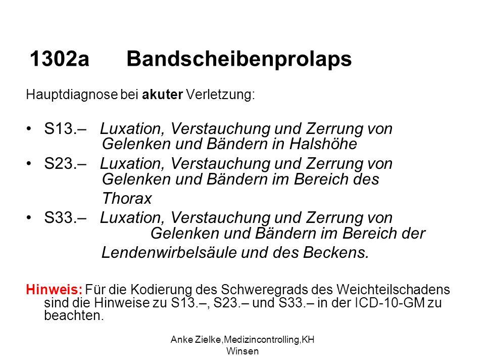 Anke Zielke,Medizincontrolling,KH Winsen 1302a Bandscheibenprolaps Hauptdiagnose bei akuter Verletzung: S13.– Luxation, Verstauchung und Zerrung von G