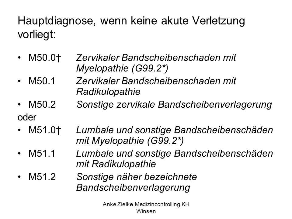 Anke Zielke,Medizincontrolling,KH Winsen Hauptdiagnose, wenn keine akute Verletzung vorliegt: M50.0 Zervikaler Bandscheibenschaden mit Myelopathie (G9