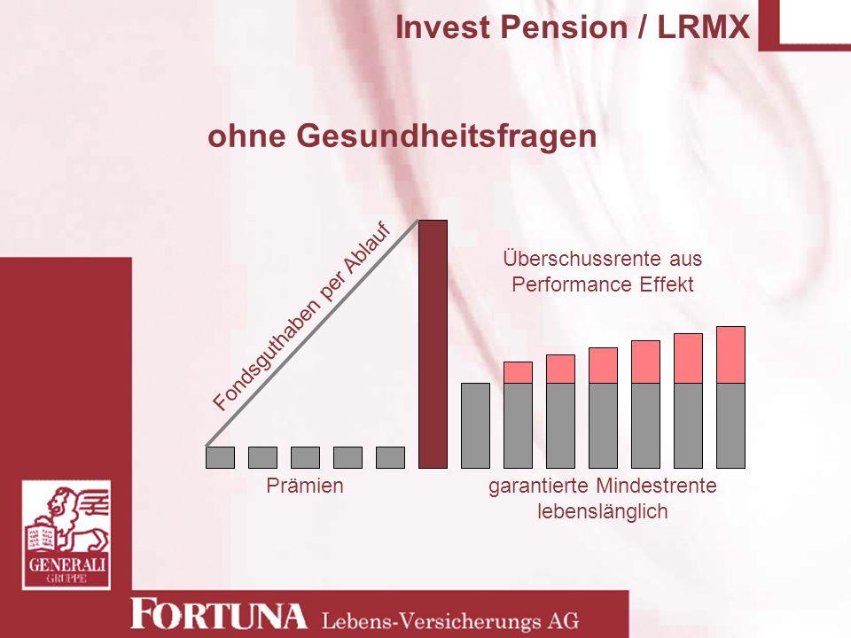 Invest Pension / LRMX ohne Gesundheitsfragen Fondsguthaben per Ablauf Prämiengarantierte Mindestrente lebenslänglich Überschussrente aus Performance E