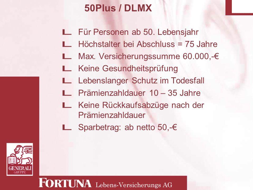 50Plus / DLMX Für Personen ab 50. Lebensjahr Höchstalter bei Abschluss = 75 Jahre Max. Versicherungssumme 60.000,- Keine Gesundheitsprüfung Lebenslang