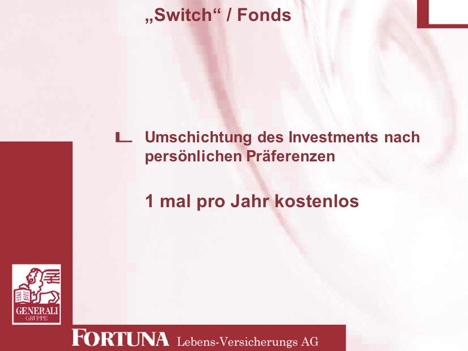 Switch / Fonds Umschichtung des Investments nach persönlichen Präferenzen 1 mal pro Jahr kostenlos