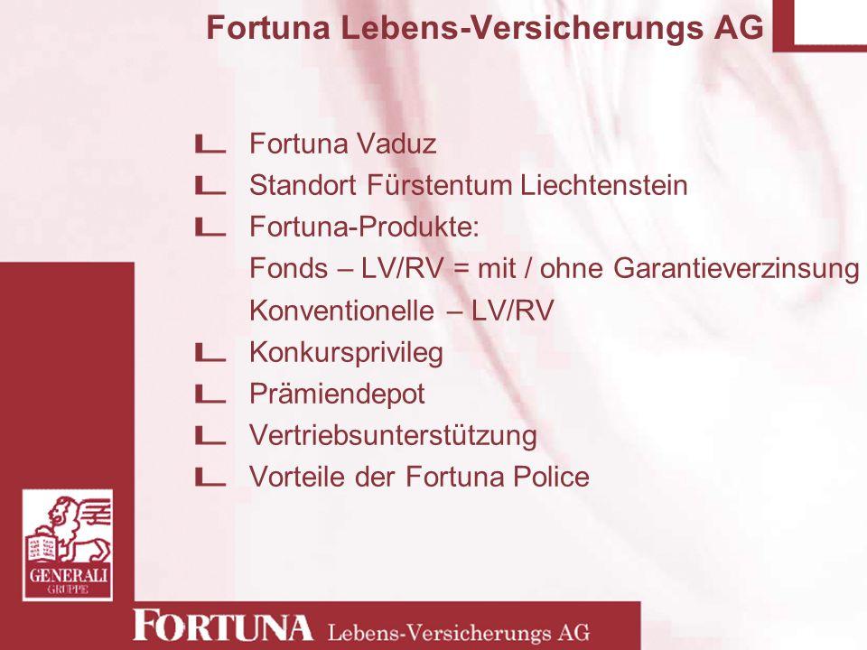 Fortuna Lebens-Versicherungs AG Fortuna Vaduz Standort Fürstentum Liechtenstein Fortuna-Produkte: Fonds – LV/RV = mit / ohne Garantieverzinsung Konven