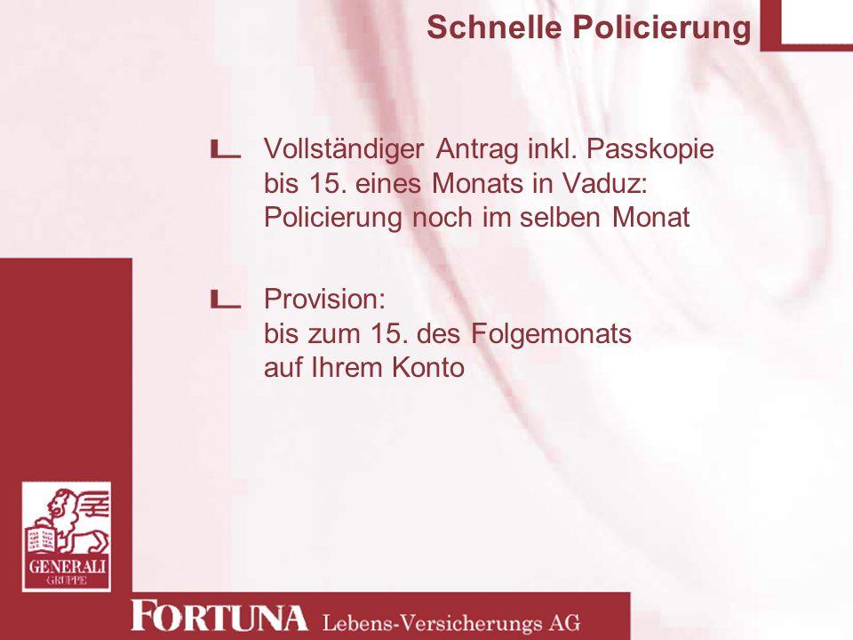 Schnelle Policierung Vollständiger Antrag inkl. Passkopie bis 15. eines Monats in Vaduz: Policierung noch im selben Monat Provision: bis zum 15. des F