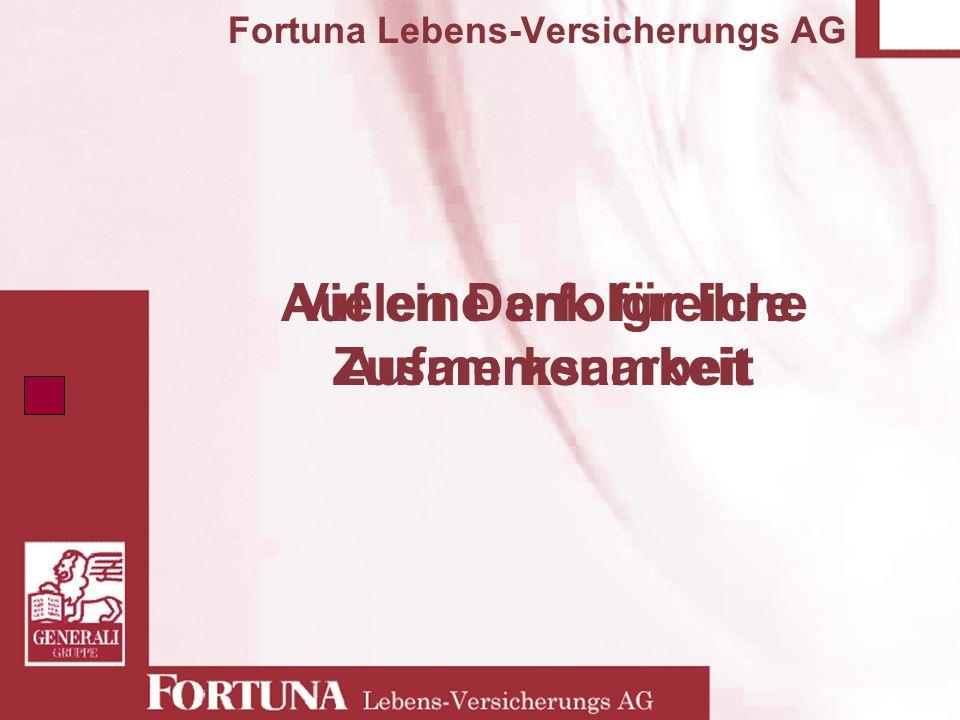 Fortuna Lebens-Versicherungs AG Vielen Dank für Ihre Aufmerksamkeit Auf eine erfolgreiche Zusammenarbeit