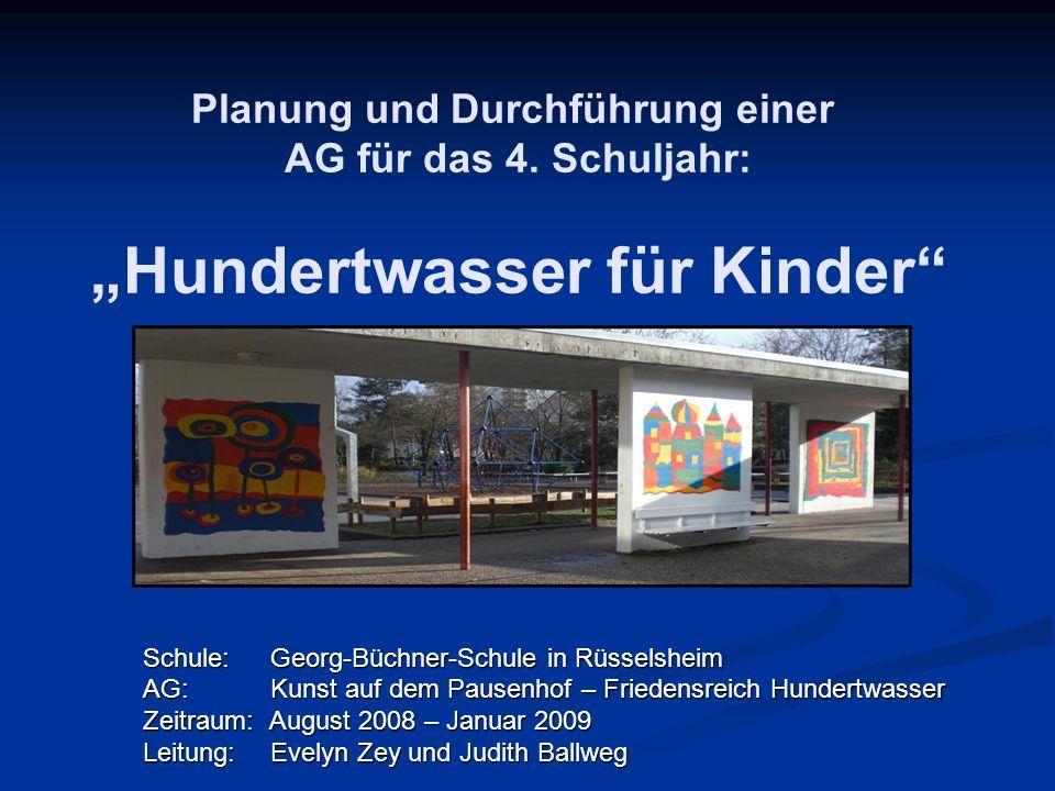 Schule: Georg-Büchner-Schule in Rüsselsheim AG: Kunst auf dem Pausenhof – Friedensreich Hundertwasser Zeitraum: August 2008 – Januar 2009 Leitung: Eve