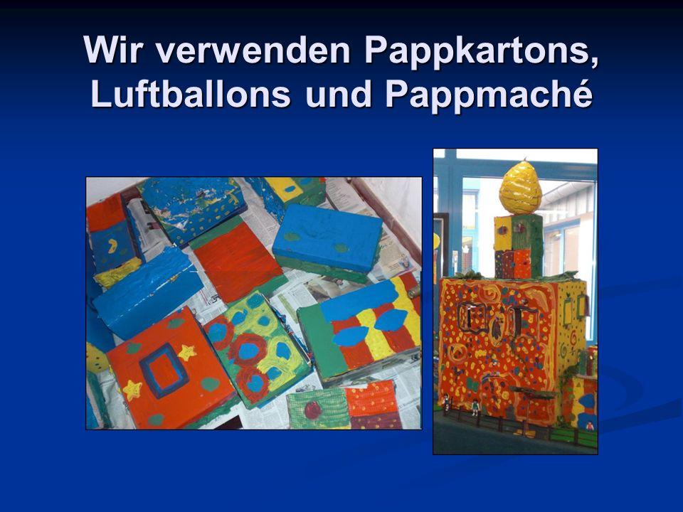 Wir verwenden Pappkartons, Luftballons und Pappmaché