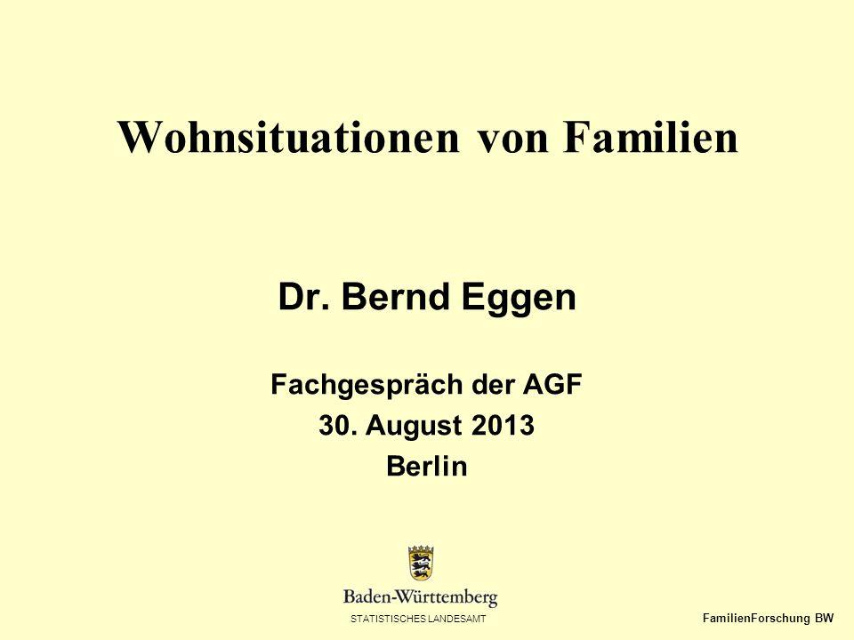 STATISTISCHES LANDESAMT FamilienForschung BW Dr. Bernd Eggen Fachgespräch der AGF 30. August 2013 Berlin Wohnsituationen von Familien