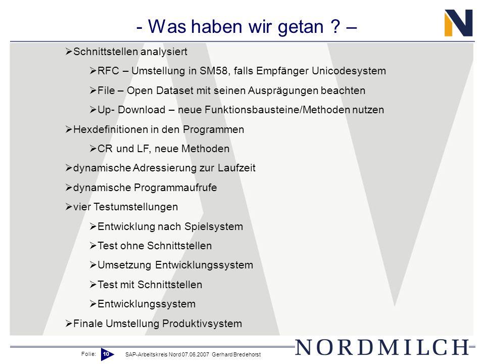 Folie: 10 SAP-Arbeitskreis Nord 07.06.2007 Gerhard Bredehorst - Was haben wir getan ? – Schnittstellen analysiert RFC – Umstellung in SM58, falls Empf