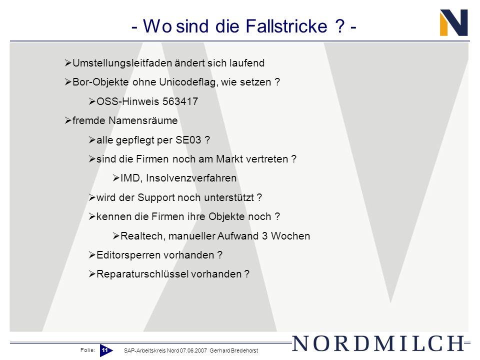 Folie: 11 SAP-Arbeitskreis Nord 07.06.2007 Gerhard Bredehorst - Wo sind die Fallstricke ? - Umstellungsleitfaden ändert sich laufend Bor-Objekte ohne