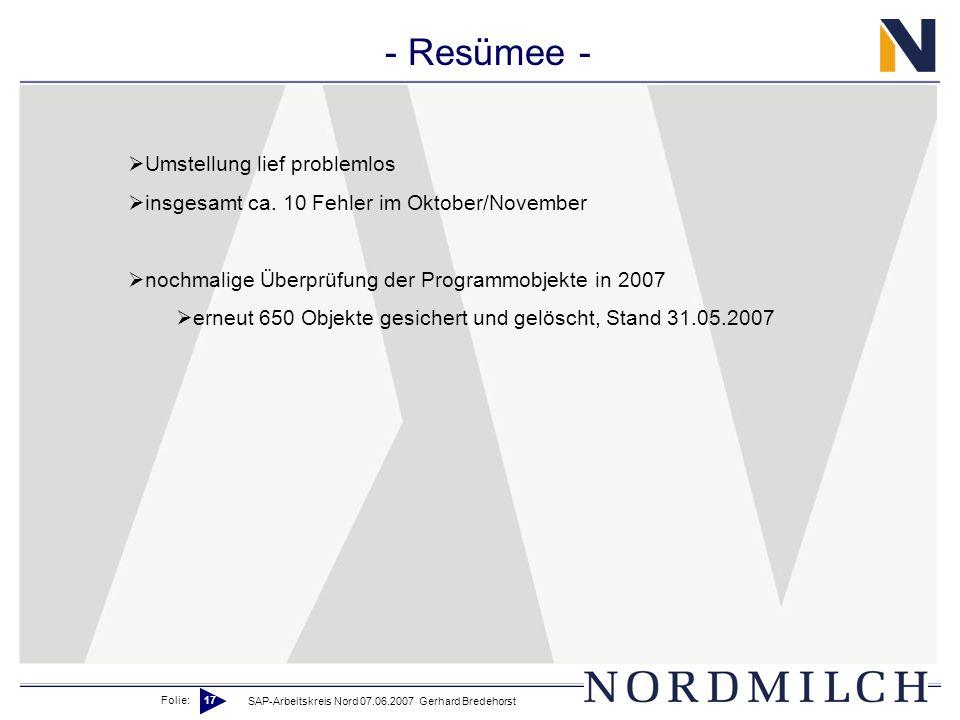 Folie: 17 SAP-Arbeitskreis Nord 07.06.2007 Gerhard Bredehorst - Resümee - Umstellung lief problemlos insgesamt ca. 10 Fehler im Oktober/November nochm