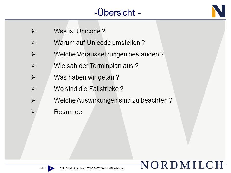 Folie: 2 SAP-Arbeitskreis Nord 07.06.2007 Gerhard Bredehorst -Übersicht - Was ist Unicode ? Warum auf Unicode umstellen ? Welche Voraussetzungen besta