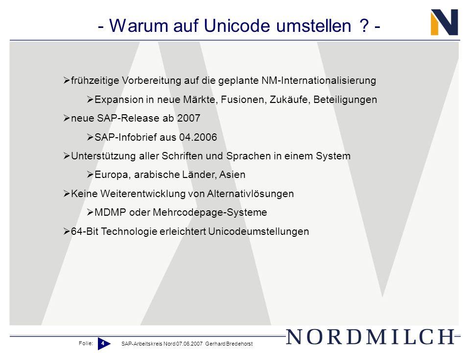 Folie: 4 SAP-Arbeitskreis Nord 07.06.2007 Gerhard Bredehorst - Warum auf Unicode umstellen ? - frühzeitige Vorbereitung auf die geplante NM-Internatio