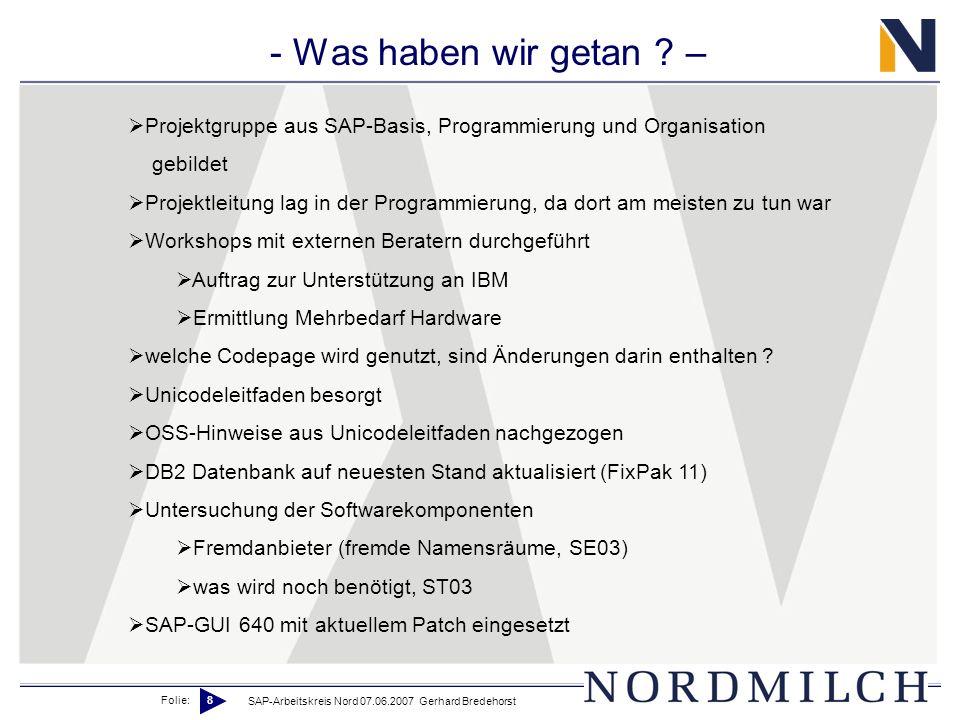 Folie: 8 SAP-Arbeitskreis Nord 07.06.2007 Gerhard Bredehorst - Was haben wir getan ? – Projektgruppe aus SAP-Basis, Programmierung und Organisation ge