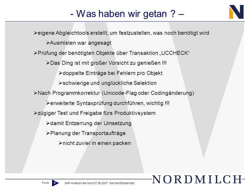 Folie: 9 SAP-Arbeitskreis Nord 07.06.2007 Gerhard Bredehorst - Was haben wir getan ? – eigene Abgleichtools erstellt, um festzustellen, was noch benöt