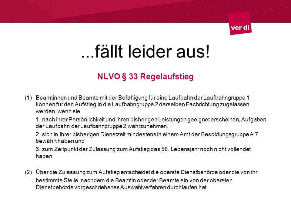 ...fällt leider aus! NLVO § 33 Regelaufstieg (1) Beamtinnen und Beamte mit der Befähigung für eine Laufbahn der Laufbahngruppe 1 können für den Aufsti