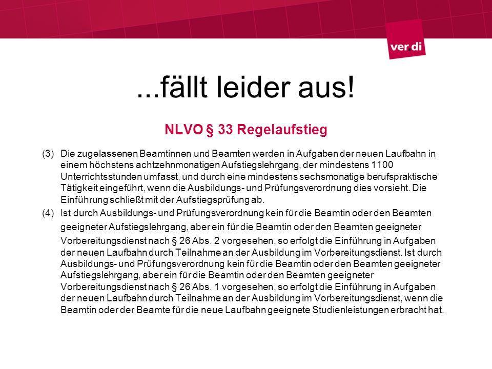 ...fällt leider aus! NLVO § 33 Regelaufstieg (3) Die zugelassenen Beamtinnen und Beamten werden in Aufgaben der neuen Laufbahn in einem höchstens acht