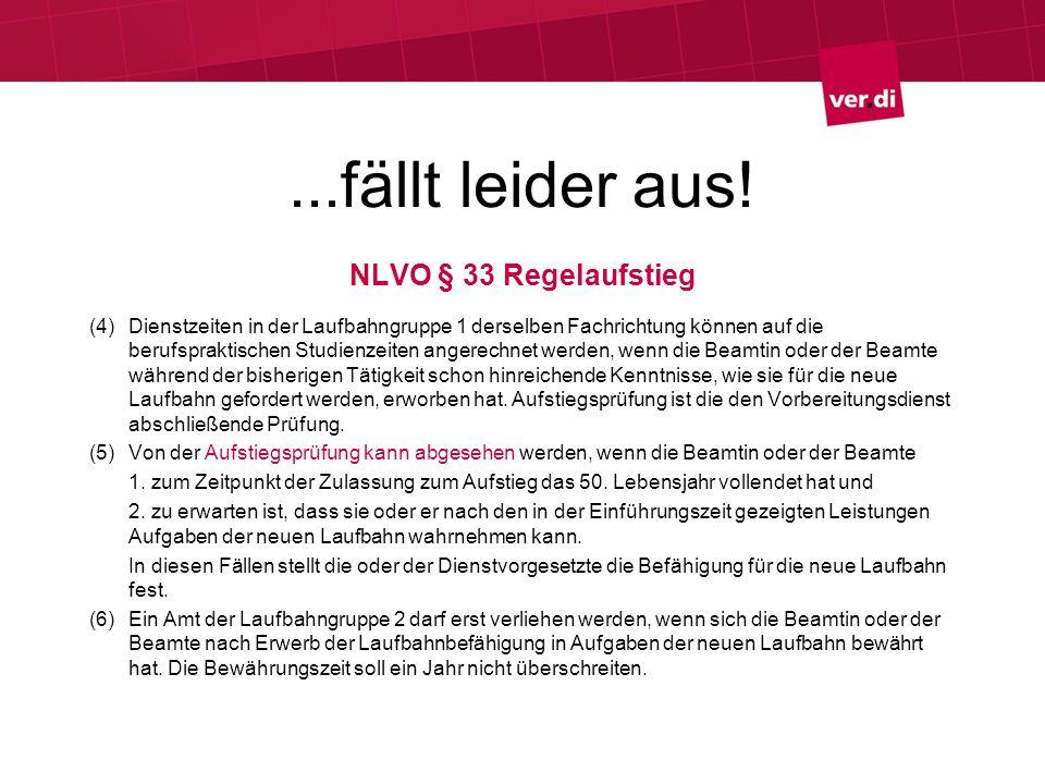 ...fällt leider aus! NLVO § 33 Regelaufstieg (4)Dienstzeiten in der Laufbahngruppe 1 derselben Fachrichtung können auf die berufspraktischen Studienze