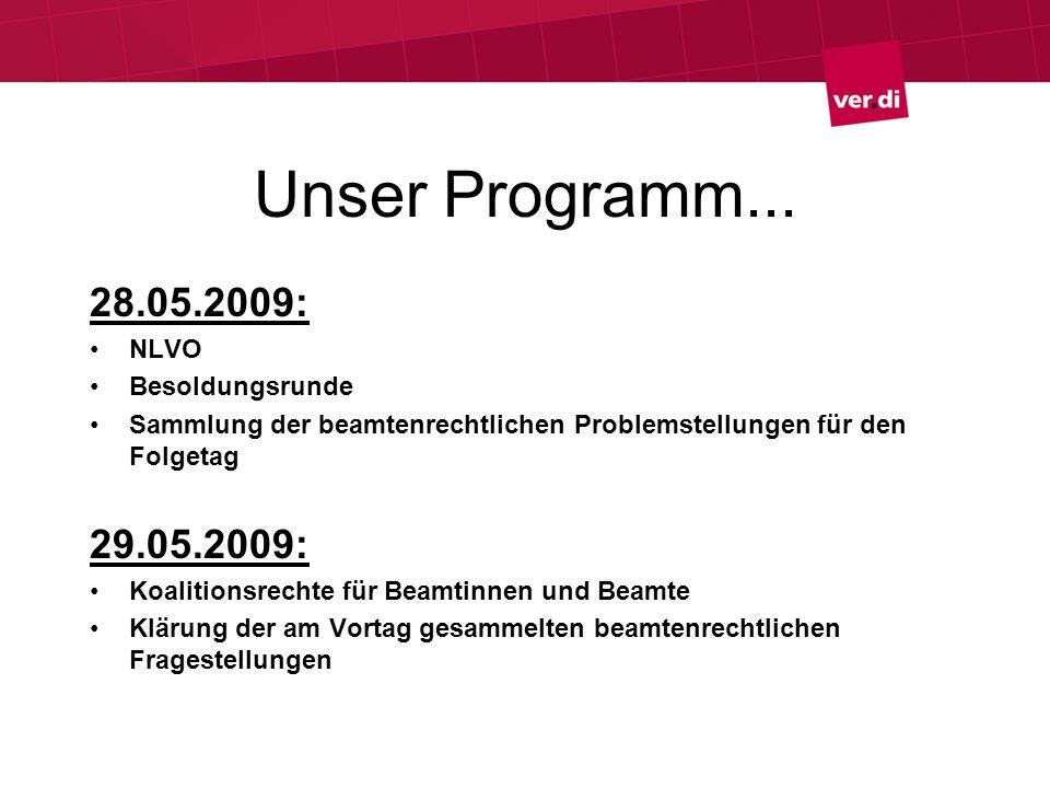 Unser Programm... 28.05.2009: NLVO Besoldungsrunde Sammlung der beamtenrechtlichen Problemstellungen für den Folgetag 29.05.2009: Koalitionsrechte für