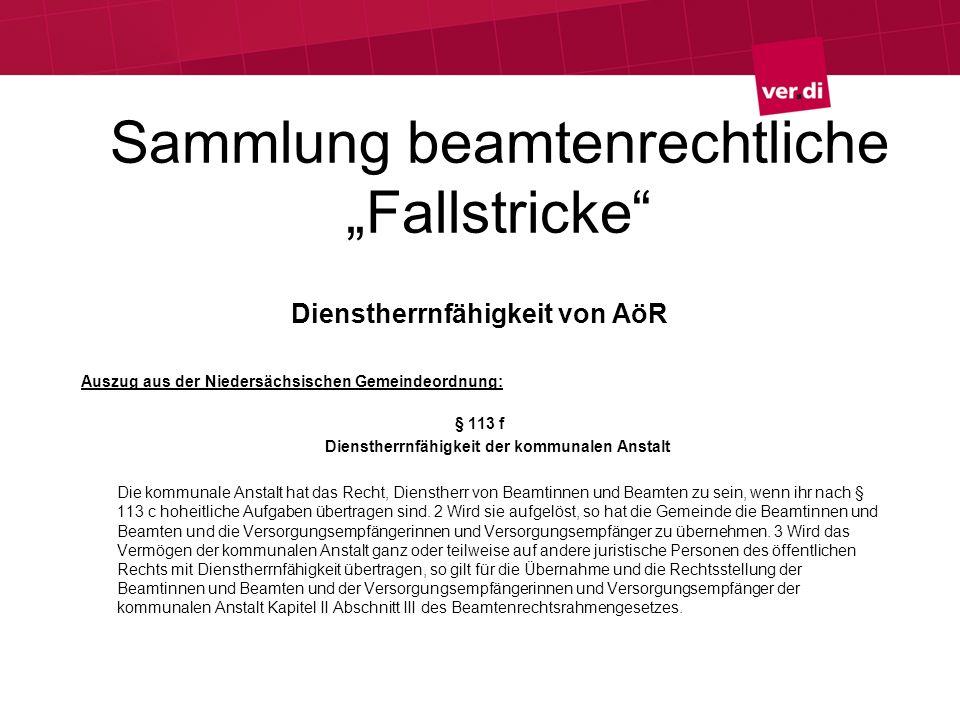 Sammlung beamtenrechtliche Fallstricke Dienstherrnfähigkeit von AöR Auszug aus der Niedersächsischen Gemeindeordnung: § 113 f Dienstherrnfähigkeit der