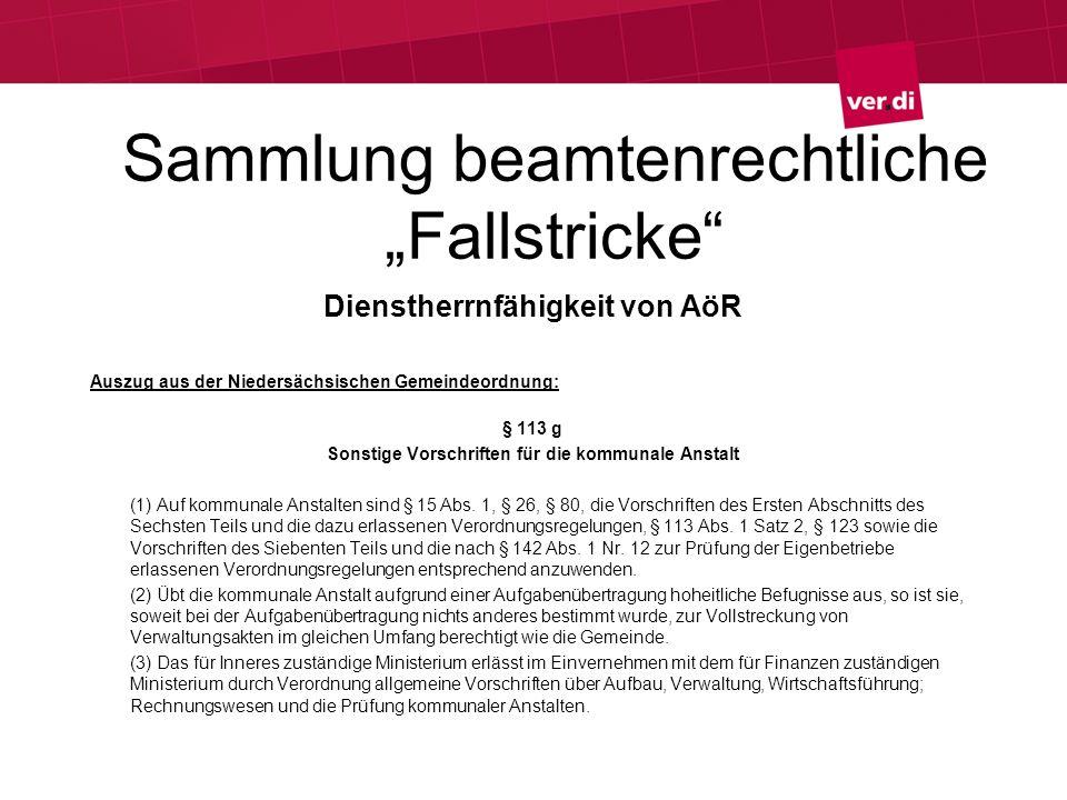 Sammlung beamtenrechtliche Fallstricke Dienstherrnfähigkeit von AöR Auszug aus der Niedersächsischen Gemeindeordnung: § 113 g Sonstige Vorschriften fü