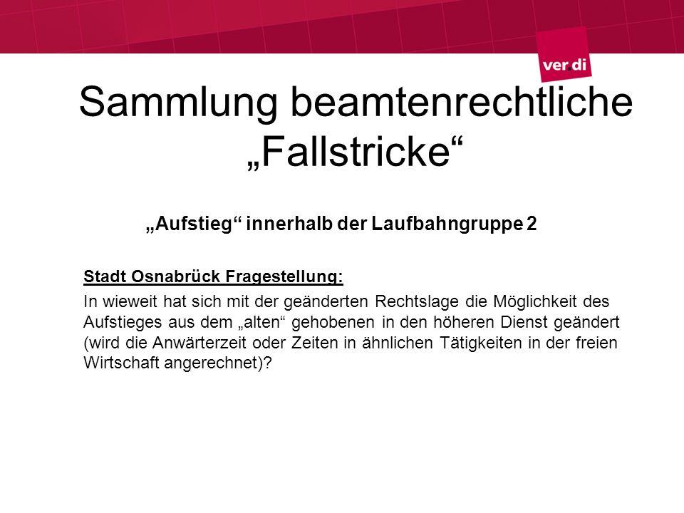 Sammlung beamtenrechtliche Fallstricke Aufstieg innerhalb der Laufbahngruppe 2 Stadt Osnabrück Fragestellung: In wieweit hat sich mit der geänderten R