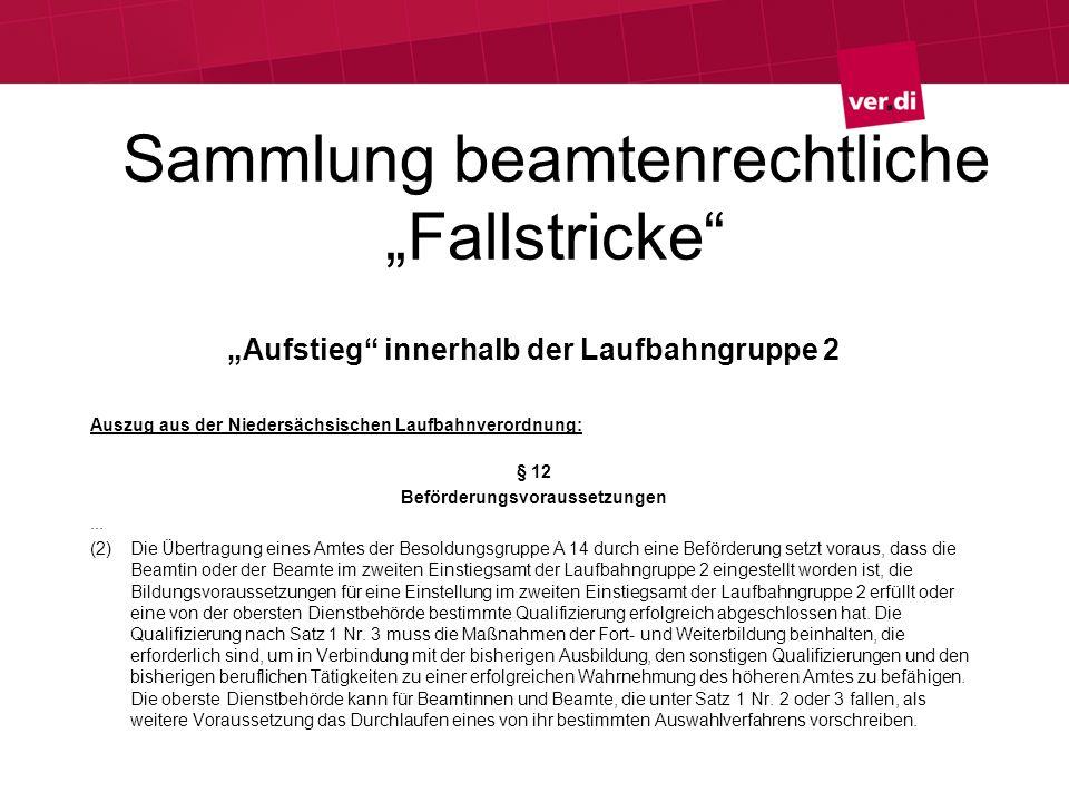 Sammlung beamtenrechtliche Fallstricke Aufstieg innerhalb der Laufbahngruppe 2 Auszug aus der Niedersächsischen Laufbahnverordnung: § 12 Beförderungsv