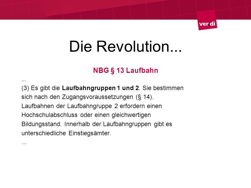 Die Revolution... NBG § 13 Laufbahn... (3) Es gibt die Laufbahngruppen 1 und 2. Sie bestimmen sich nach den Zugangsvoraussetzungen (§ 14). Laufbahnen
