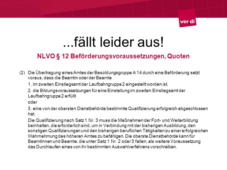 ...fällt leider aus! NLVO § 12 Beförderungsvoraussetzungen, Quoten (2) Die Übertragung eines Amtes der Besoldungsgruppe A 14 durch eine Beförderung se