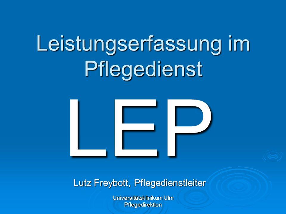 Universitätsklinikum Ulm Pflegedirektion Leistungserfassung im Pflegedienst LEP Lutz Freybott, Pflegedienstleiter