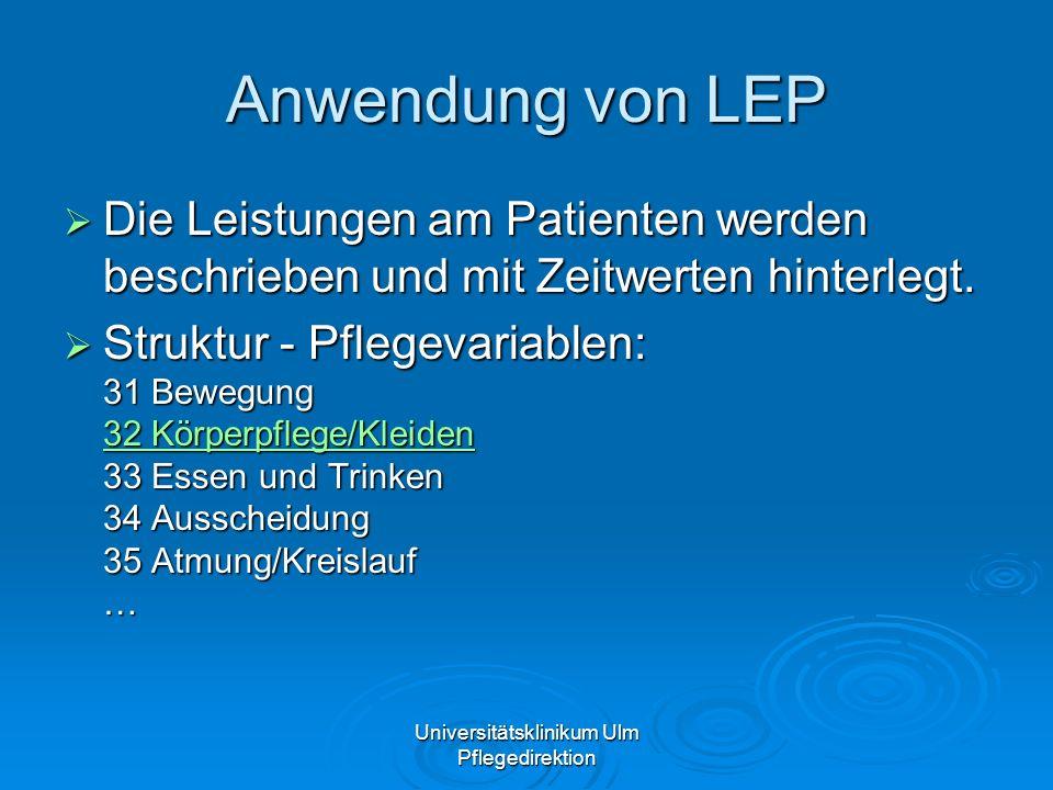 Universitätsklinikum Ulm Pflegedirektion Anwendung von LEP Die Leistungen am Patienten werden beschrieben und mit Zeitwerten hinterlegt. Die Leistunge