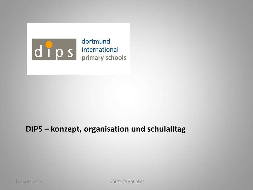DIPS – konzept, organisation und schulalltag 15. März 2012Christine Raunser1