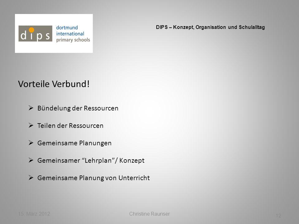 Vorteile Verbund! 15. März 2012Christine Raunser 12 DIPS – Konzept, Organisation und Schulalltag Bündelung der Ressourcen Gemeinsame Planung von Unter