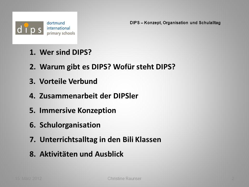 15. März 2012 Christine Raunser 2 1. Wer sind DIPS? 4. Zusammenarbeit der DIPSler 6. Schulorganisation 7. Unterrichtsalltag in den Bili Klassen DIPS –