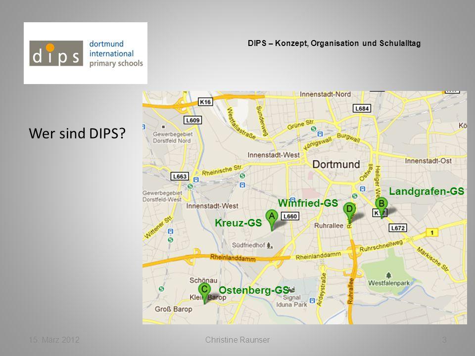 Wer sind DIPS? 15. März 2012Christine Raunser3 DIPS – Konzept, Organisation und Schulalltag Winfried-GS Kreuz-GS Ostenberg-GS Landgrafen-GS