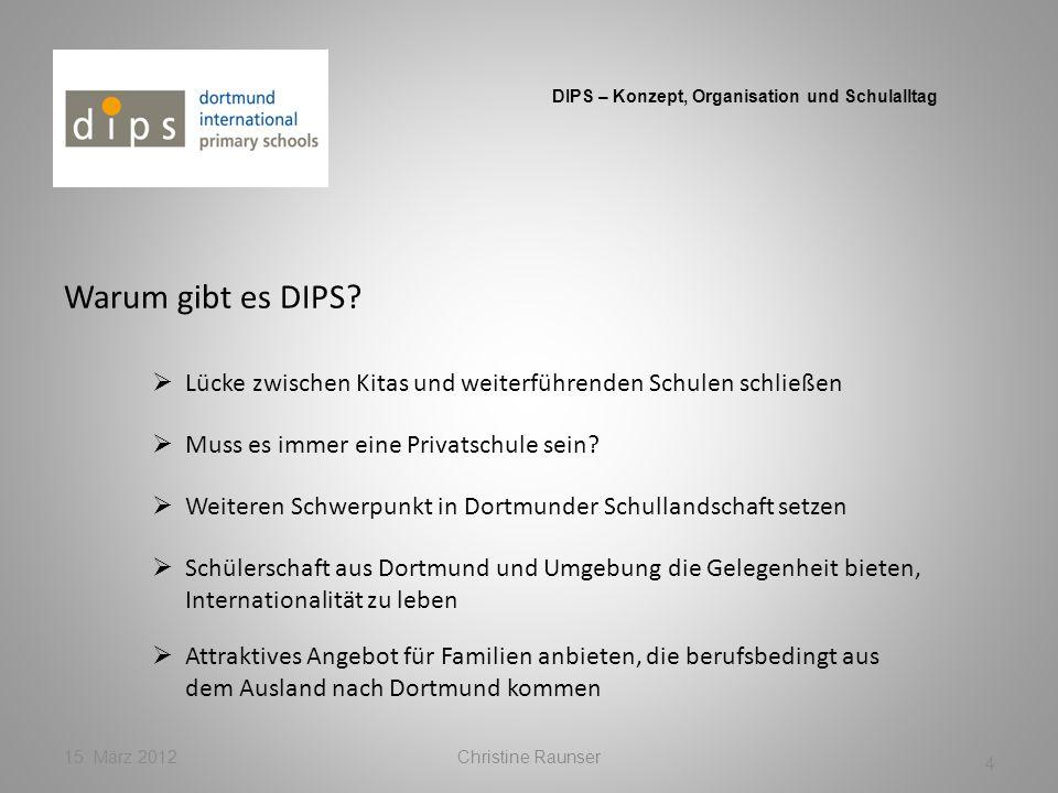 Warum gibt es DIPS? 15. März 2012Christine Raunser 4 DIPS – Konzept, Organisation und Schulalltag Lücke zwischen Kitas und weiterführenden Schulen sch