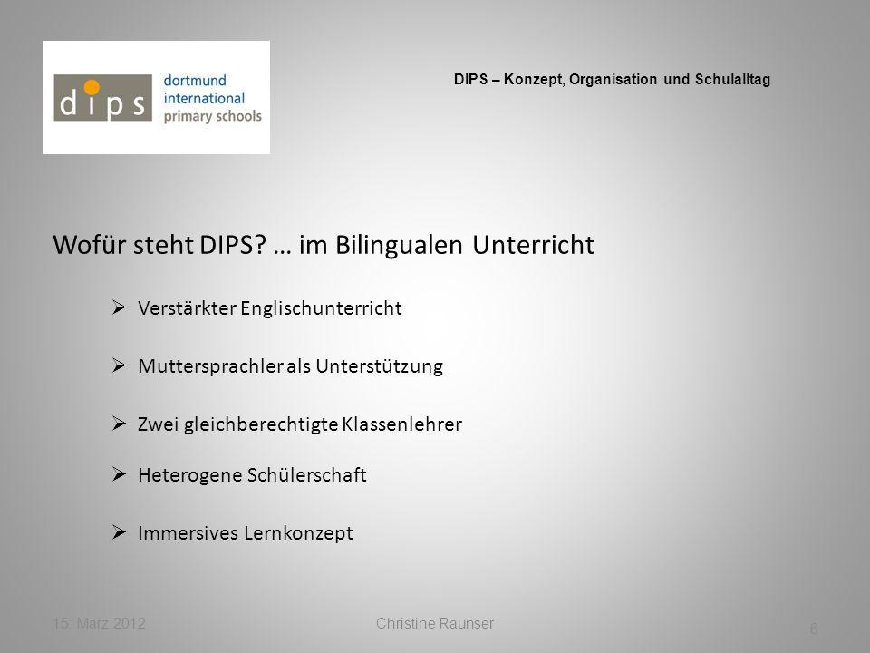 Wofür steht DIPS? … im Bilingualen Unterricht 15. März 2012Christine Raunser 6 DIPS – Konzept, Organisation und Schulalltag Verstärkter Englischunterr