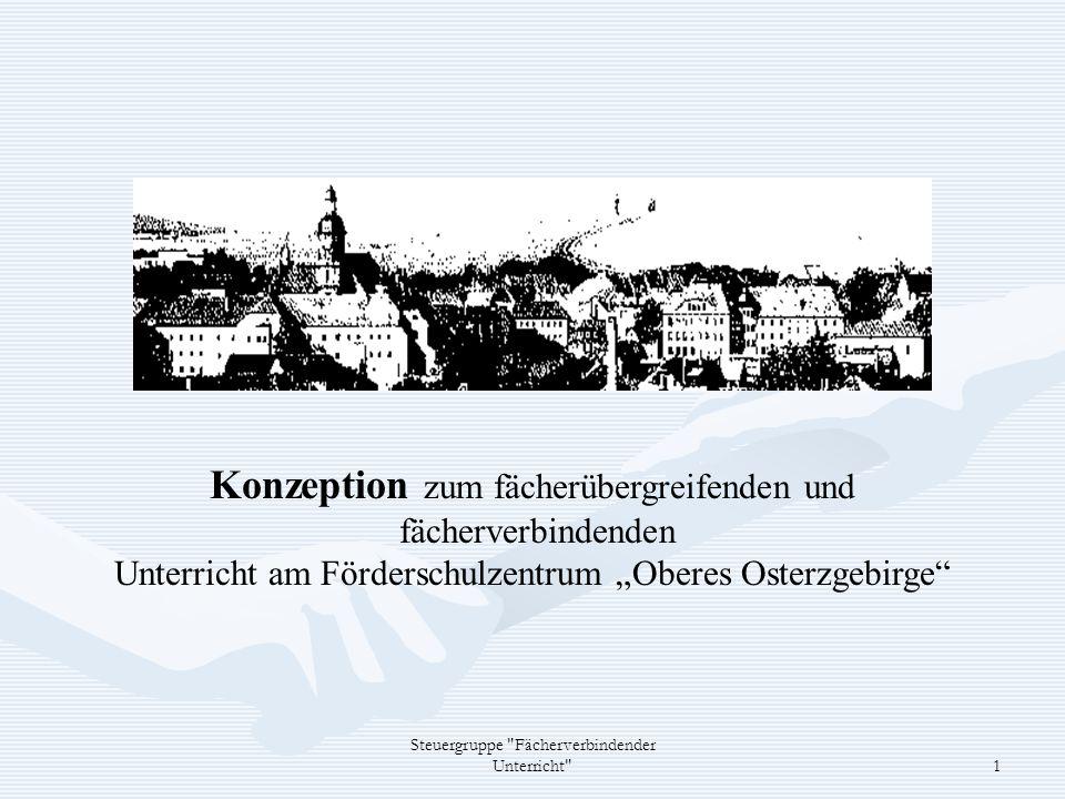 Steuergruppe Fächerverbindender Unterricht 1 Konzeption zum fächerübergreifenden und fächerverbindenden Unterricht am Förderschulzentrum Oberes Osterzgebirge