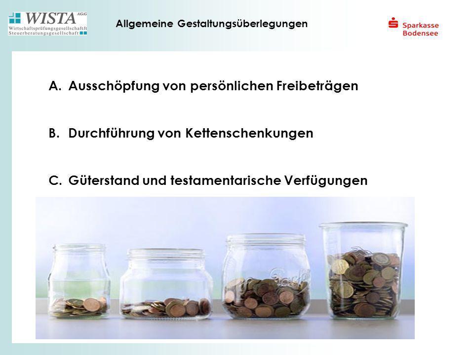 Allgemeine Gestaltungsüberlegungen A. Ausschöpfung von persönlichen Freibeträgen B. Durchführung von Kettenschenkungen C. Güterstand und testamentaris