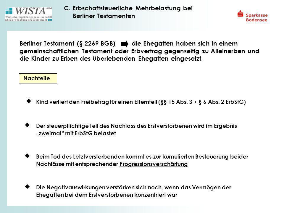 C. Erbschaftsteuerliche Mehrbelastung bei Berliner Testamenten Berliner Testament (§ 2269 BGB) die Ehegatten haben sich in einem gemeinschaftlichen Te