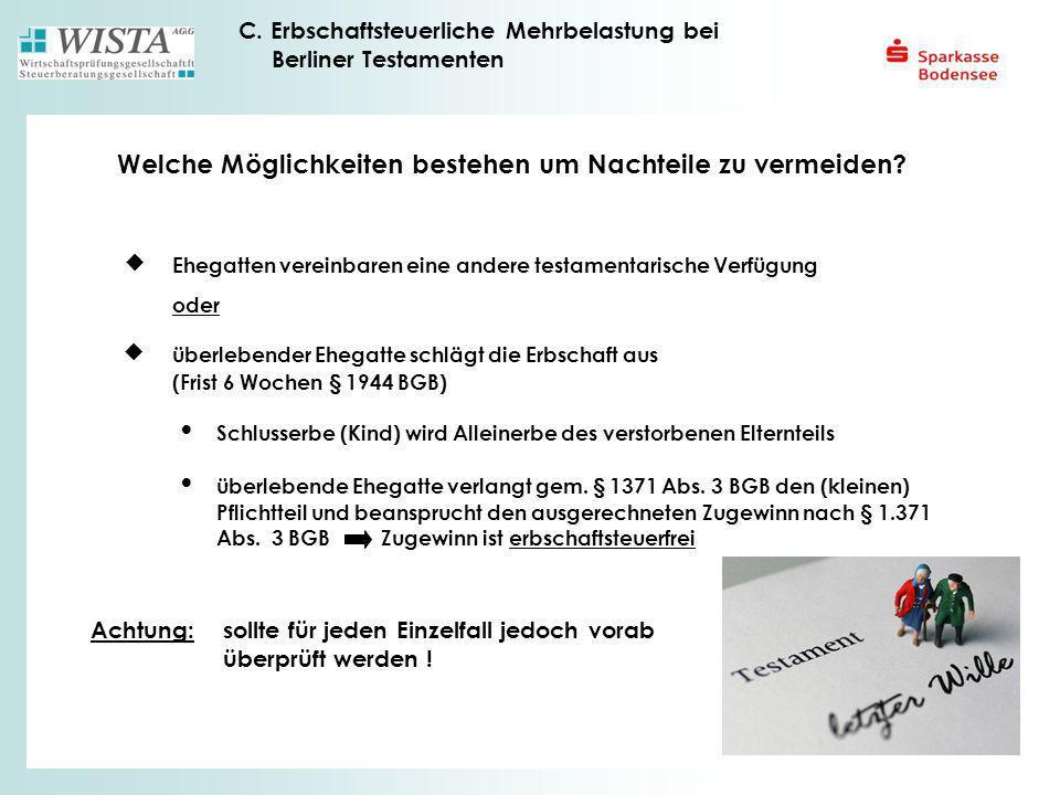 C. Erbschaftsteuerliche Mehrbelastung bei Berliner Testamenten Welche Möglichkeiten bestehen um Nachteile zu vermeiden? Ehegatten vereinbaren eine and