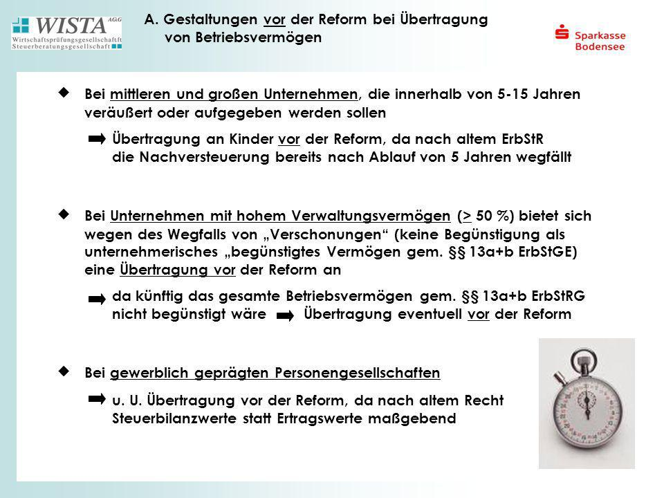A. Gestaltungen vor der Reform bei Übertragung von Betriebsvermögen Bei mittleren und großen Unternehmen, die innerhalb von 5-15 Jahren veräußert oder