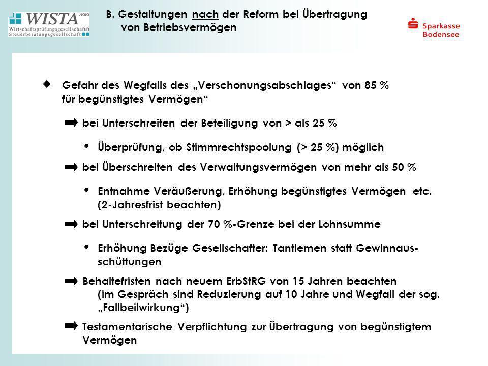 B. Gestaltungen nach der Reform bei Übertragung von Betriebsvermögen Gefahr des Wegfalls des Verschonungsabschlages von 85 % für begünstigtes Vermögen