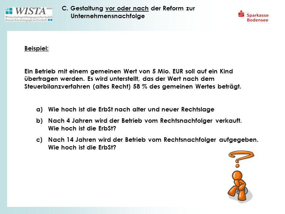 C. Gestaltung vor oder nach der Reform zur Unternehmensnachfolge Beispiel: Ein Betrieb mit einem gemeinen Wert von 5 Mio. EUR soll auf ein Kind übertr